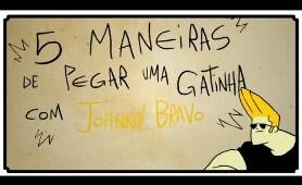 5 MANEIRAS DE PEGAR UMA GATINHA, COM JOHNNY BRAVO